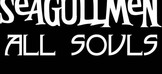 All Souls is playing with Legend of the Seagullmen at The Roxy